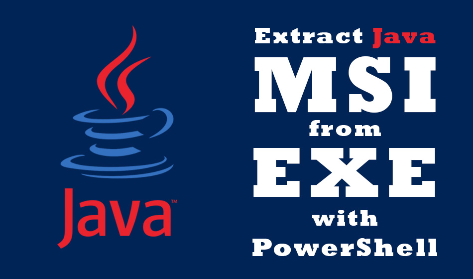 Extract Java MSI from EXE with PowerShell
